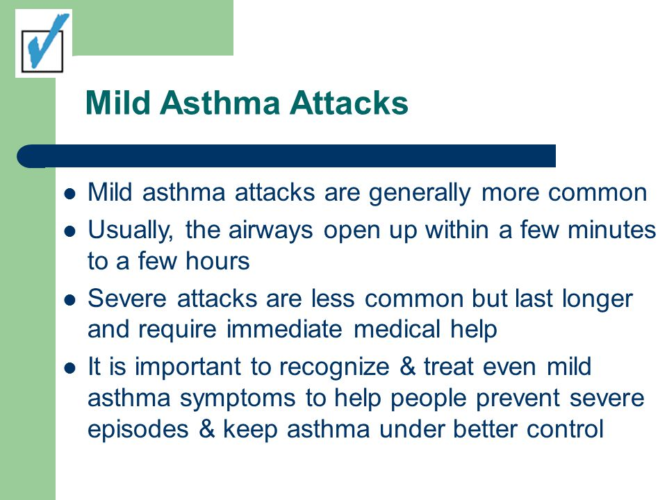 Mild Asthma Attacks Mild asthma attacks are generally more common