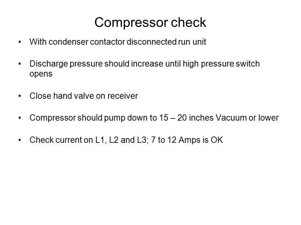 Compressor check With condenser contactor disconnected run unit