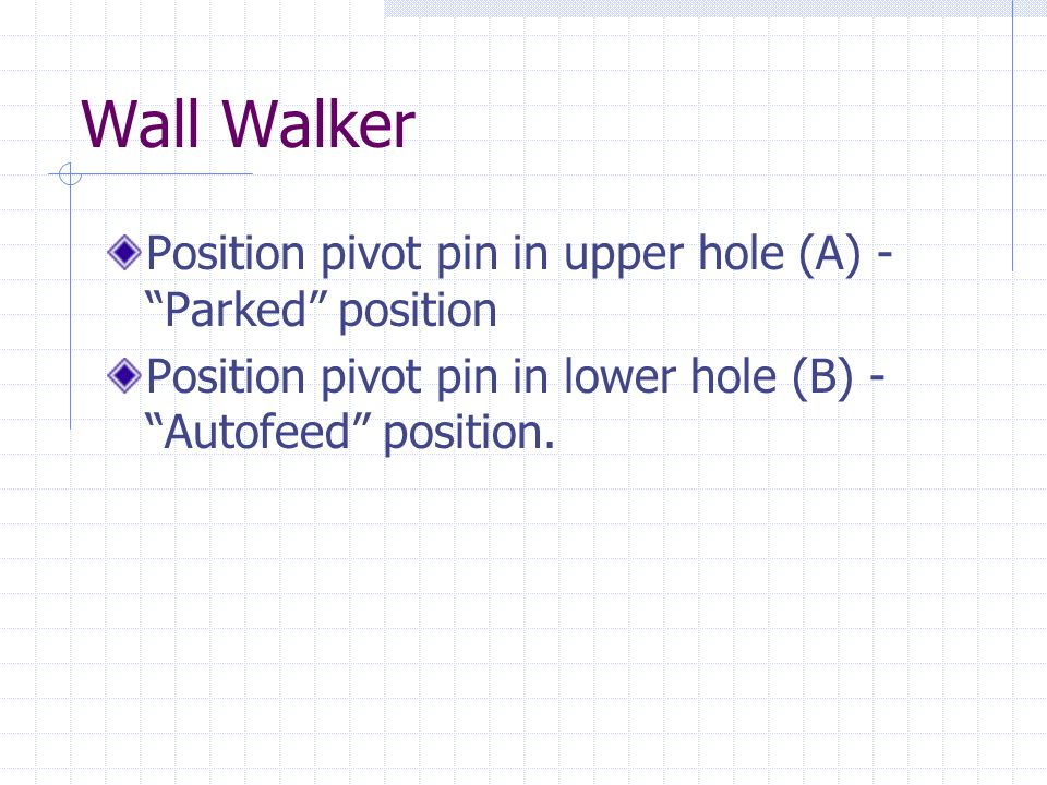 Wall Walker Position pivot pin in upper hole (A) - Parked position
