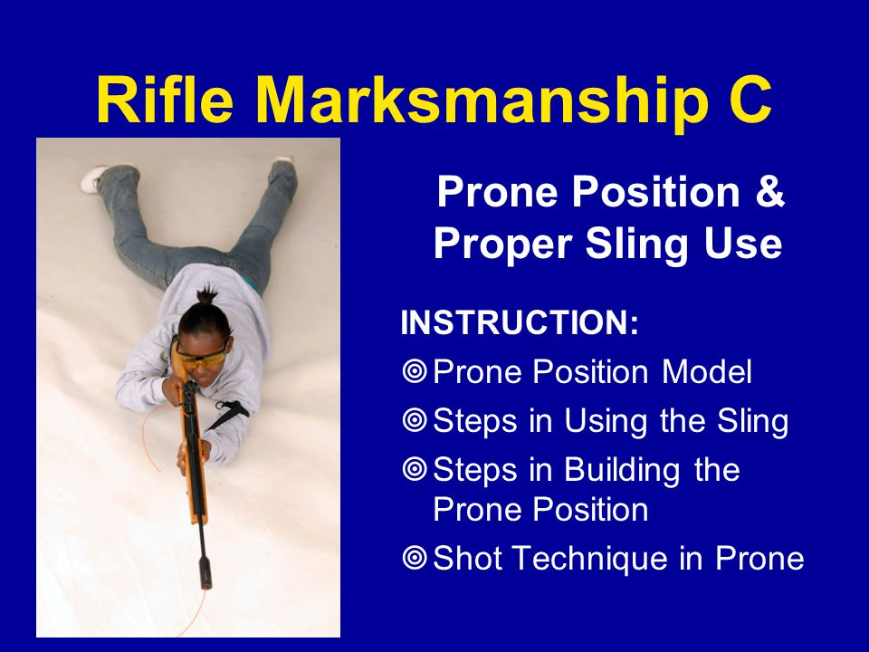 Rifle Marksmanship C Prone Position & Proper Sling Use INSTRUCTION: