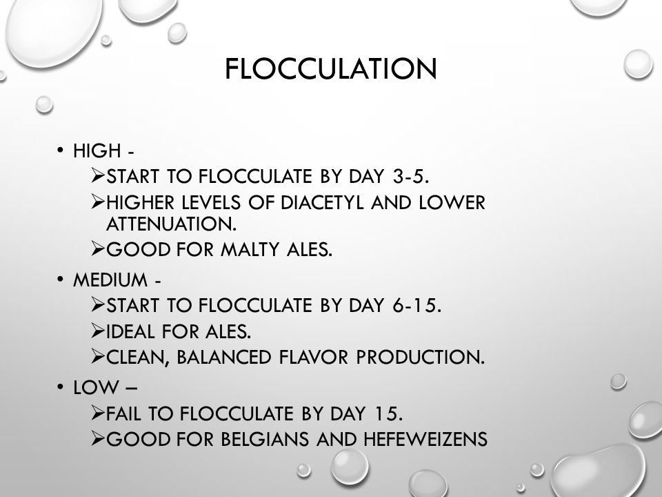 Flocculation High - start to flocculate by day 3-5.