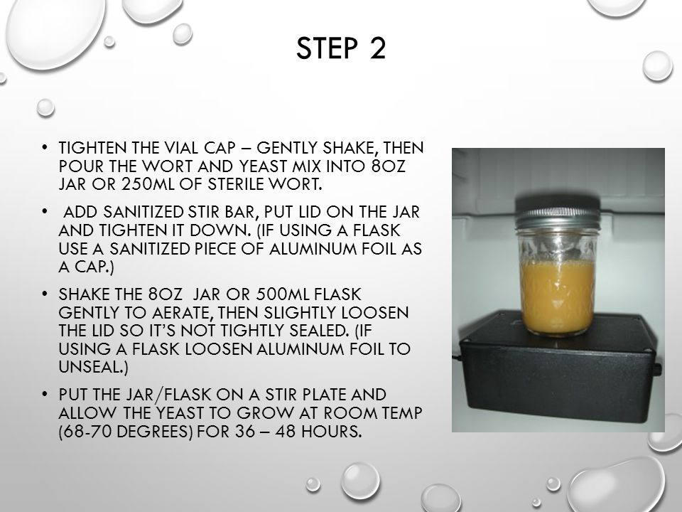 Step 2 Tighten the vial cap – gently shake, then pour the wort and yeast mix into 8oz jar or 250ml of sterile wort.
