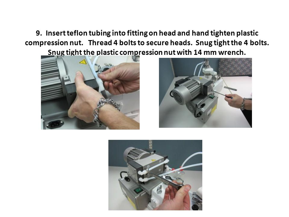9. Insert teflon tubing into fitting on head and hand tighten plastic compression nut.