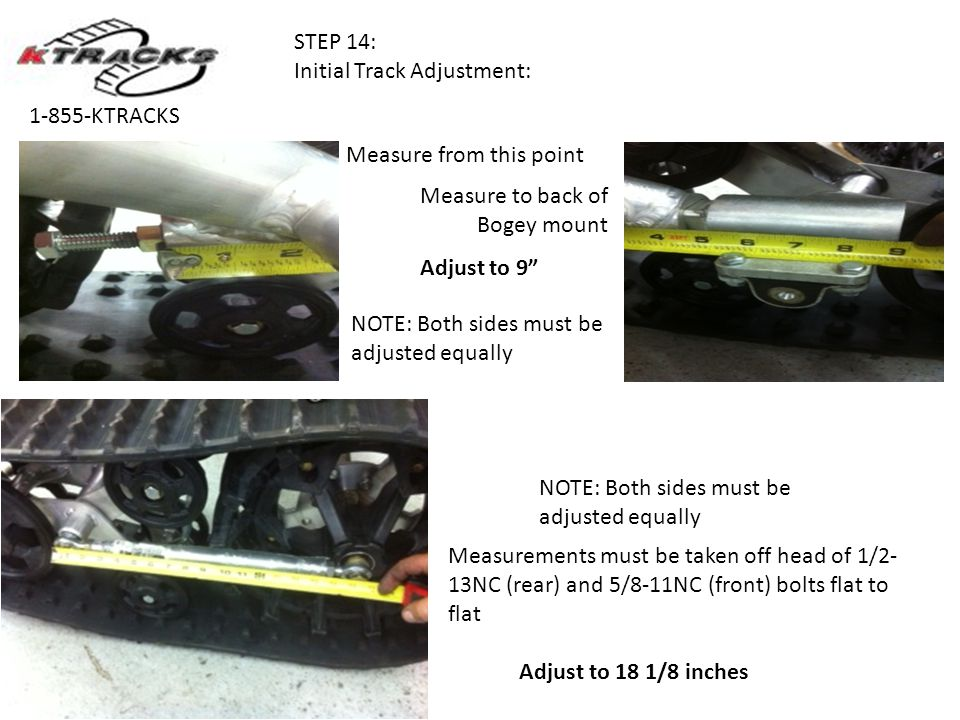 STEP 14: Initial Track Adjustment: 1-855-KTRACKS. Measure from this point. Measure to back of Bogey mount.