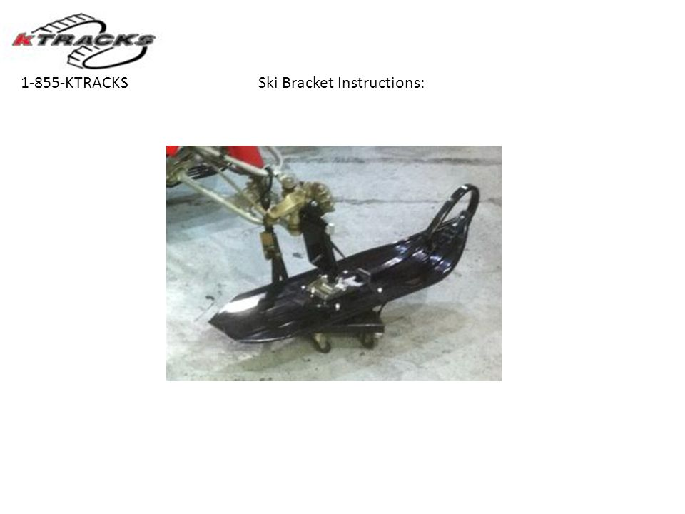 1-855-KTRACKS Ski Bracket Instructions: