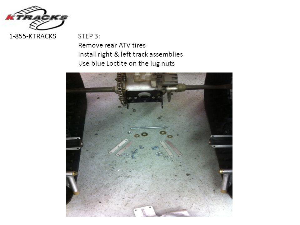 1-855-KTRACKS STEP 3: Remove rear ATV tires. Install right & left track assemblies.