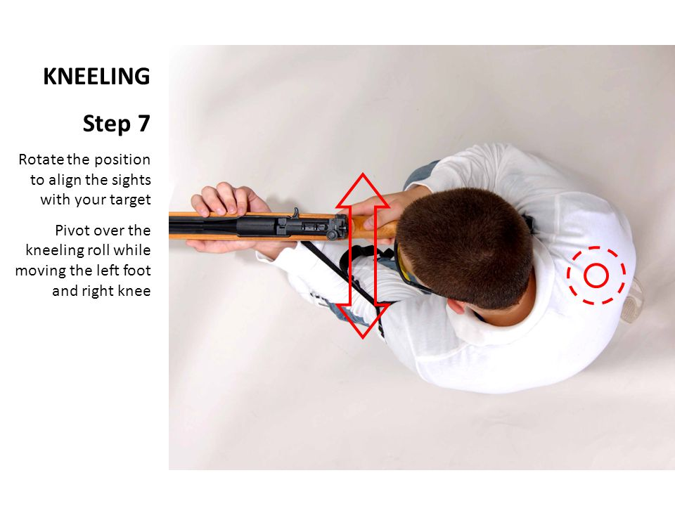 KNEELING Step 7. Rotate the position to align the sights with your target. Pivot over the kneeling roll while moving the left foot and right knee.