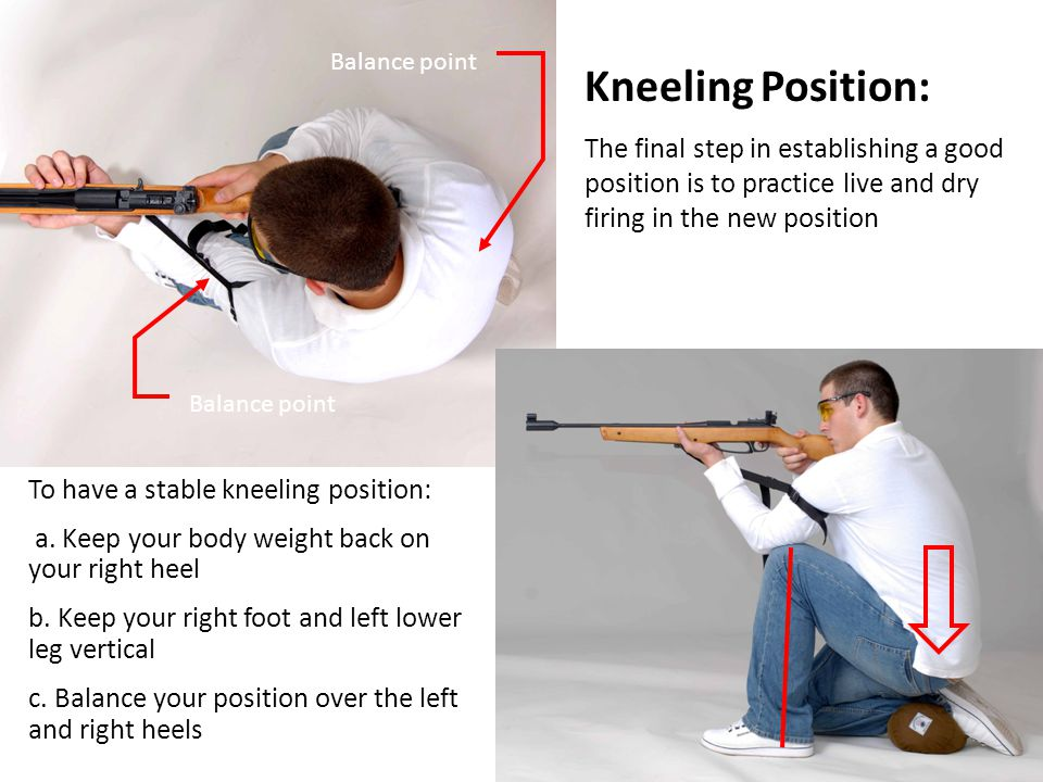 Balance point Kneeling Position: The final step in establishing a good position is to practice live and dry firing in the new position.