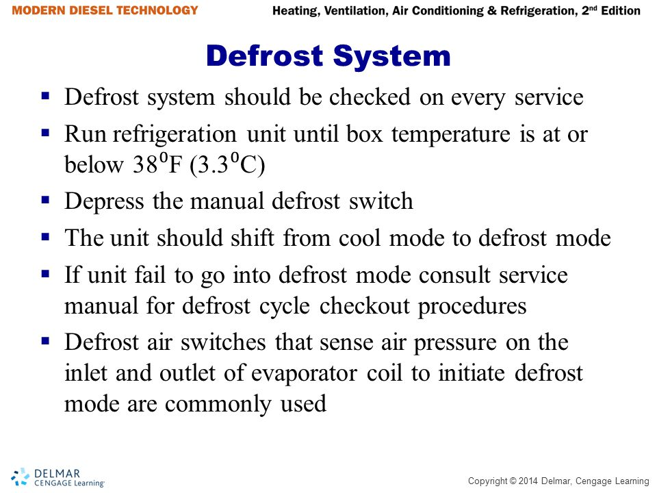 Defrost System Defrost system should be checked on every service