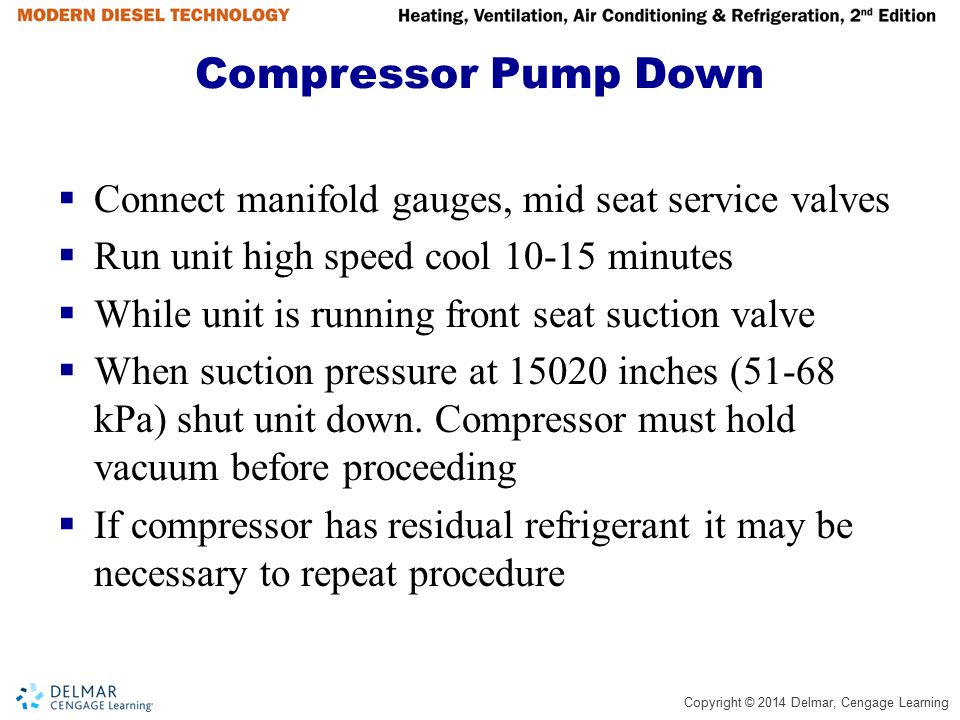 Compressor Pump Down Connect manifold gauges, mid seat service valves