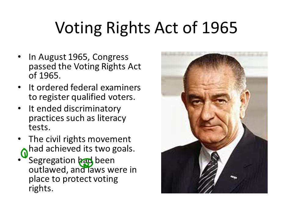 Voting Rights Act of 1965 In August 1965, Congress passed the Voting Rights Act of 1965. It ordered federal examiners to register qualified voters.