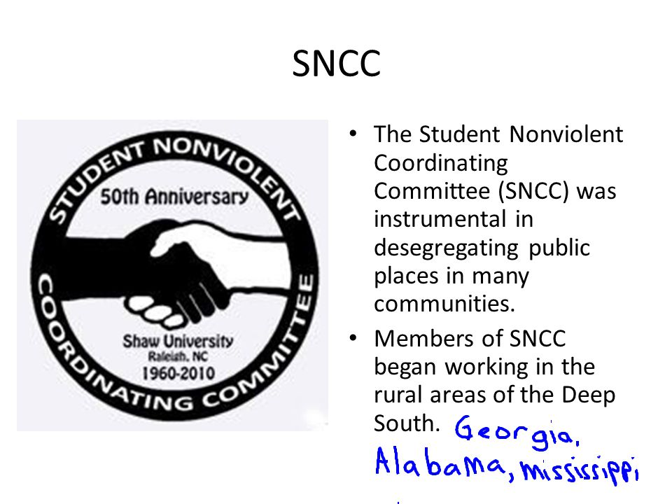 SNCC The Student Nonviolent Coordinating Committee (SNCC) was instrumental in desegregating public places in many communities.