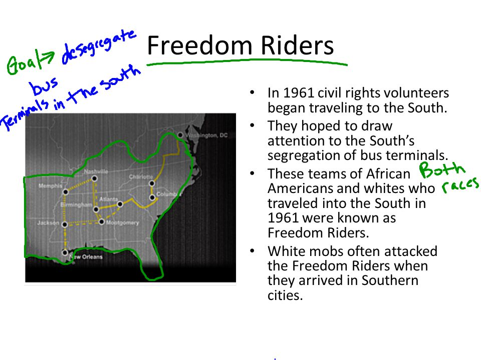 Freedom Riders In 1961 civil rights volunteers began traveling to the South.