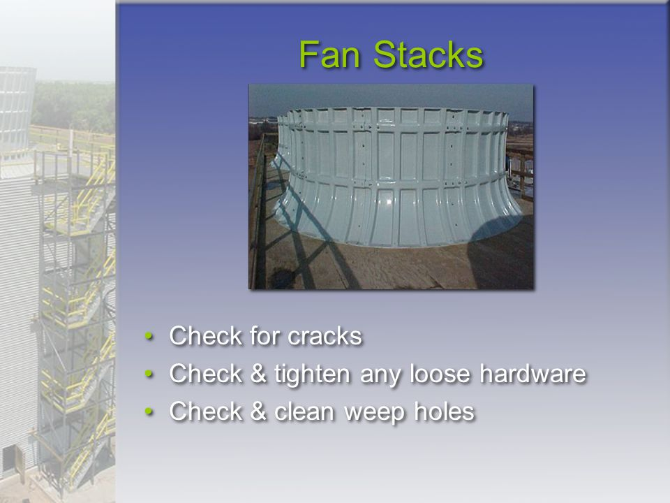 Fan Stacks Check for cracks Check & tighten any loose hardware