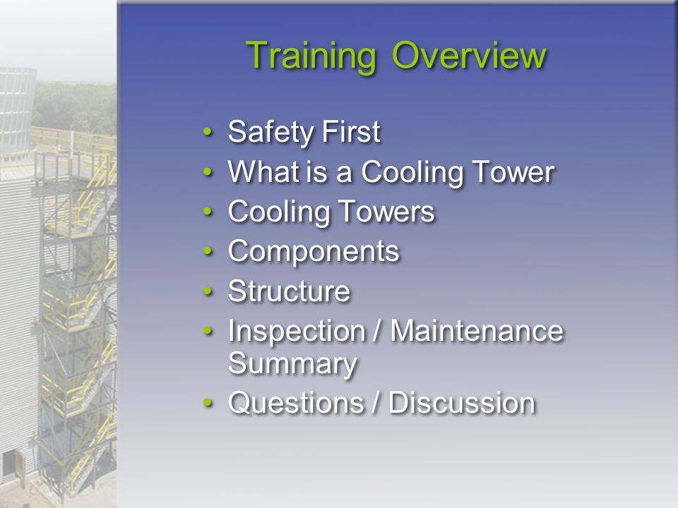 Training Overview Safety First What is a Cooling Tower Cooling Towers