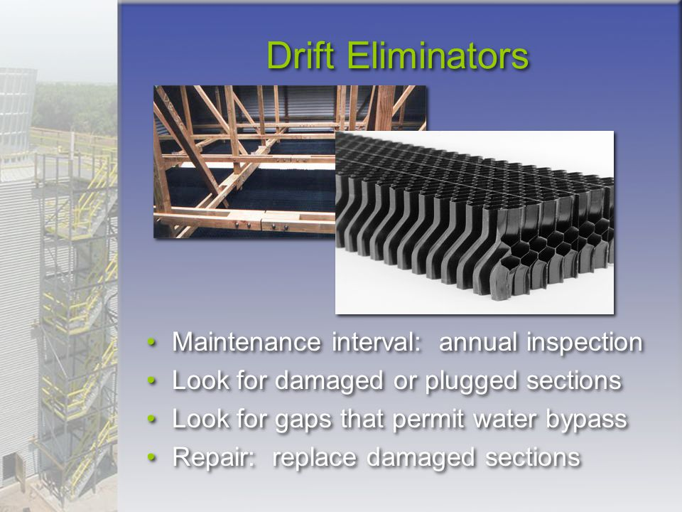 Drift Eliminators Maintenance interval: annual inspection