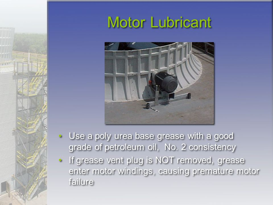 Motor Lubricant Use a poly urea base grease with a good grade of petroleum oil, No. 2 consistency.