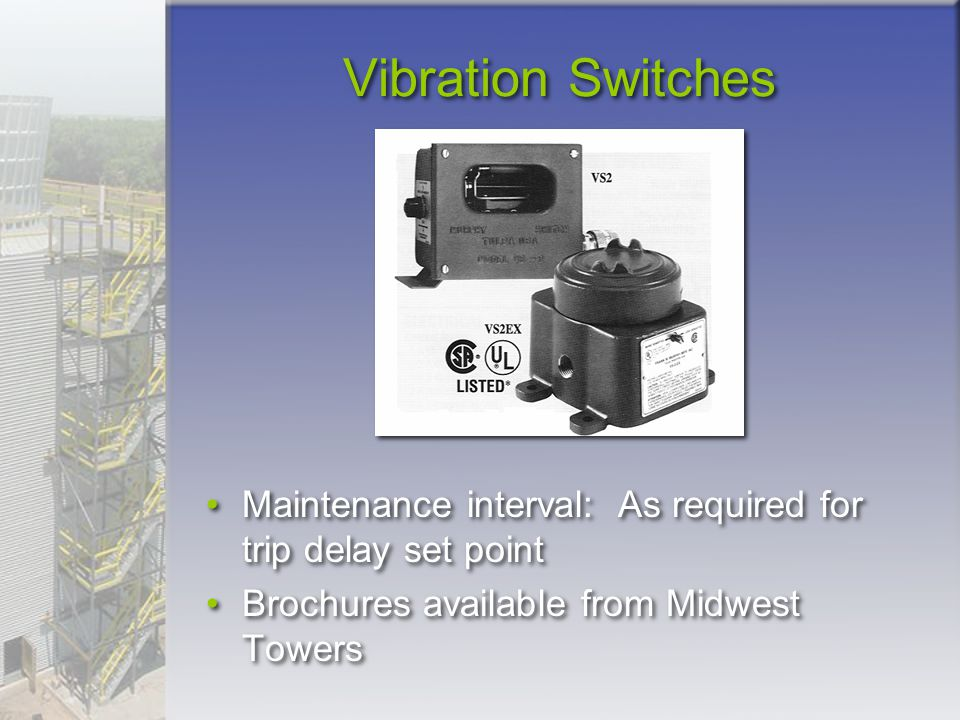Vibration Switches Maintenance interval: As required for trip delay set point.