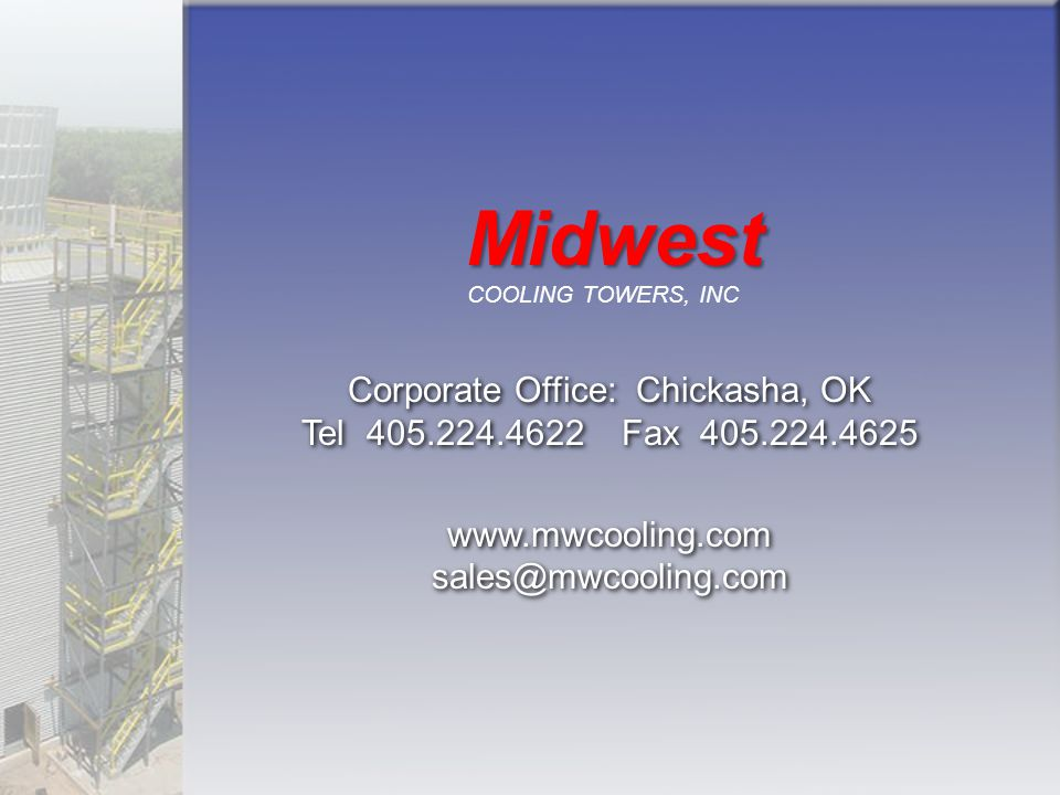 Midwest COOLING TOWERS, INC. Corporate Office: Chickasha, OK Tel 405.224.4622 Fax 405.224.4625.