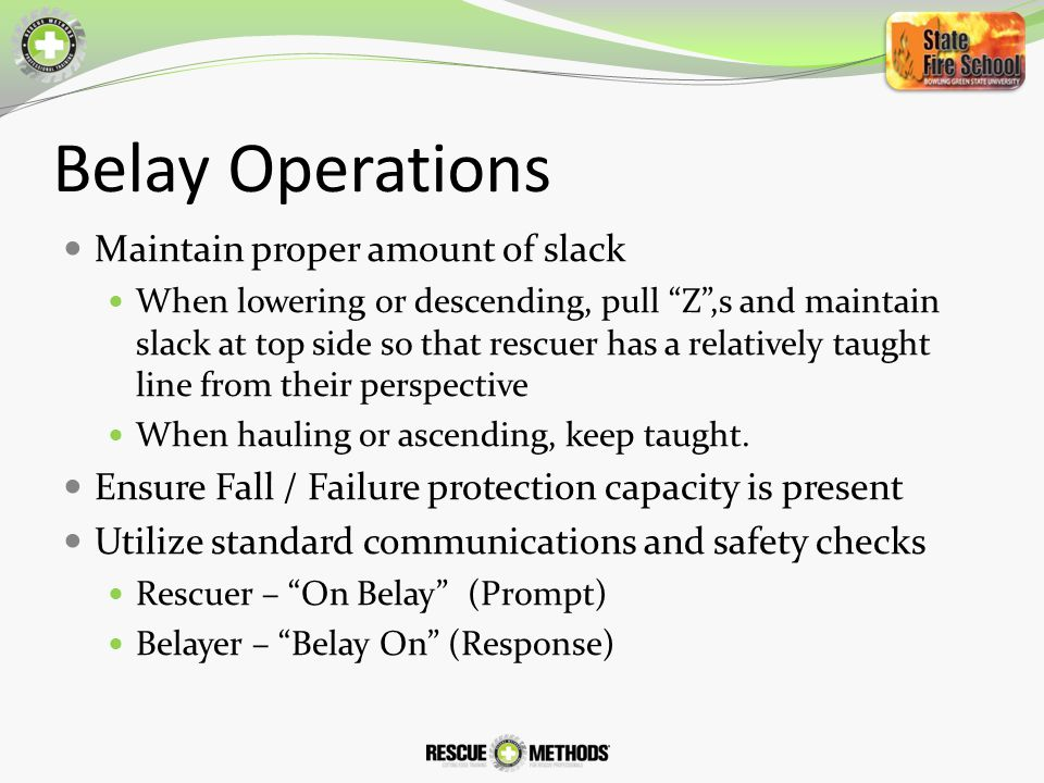 Belay Operations Maintain proper amount of slack