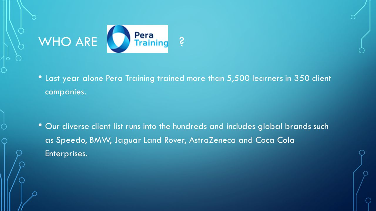 Who are Last year alone Pera Training trained more than 5,500 learners in 350 client companies.
