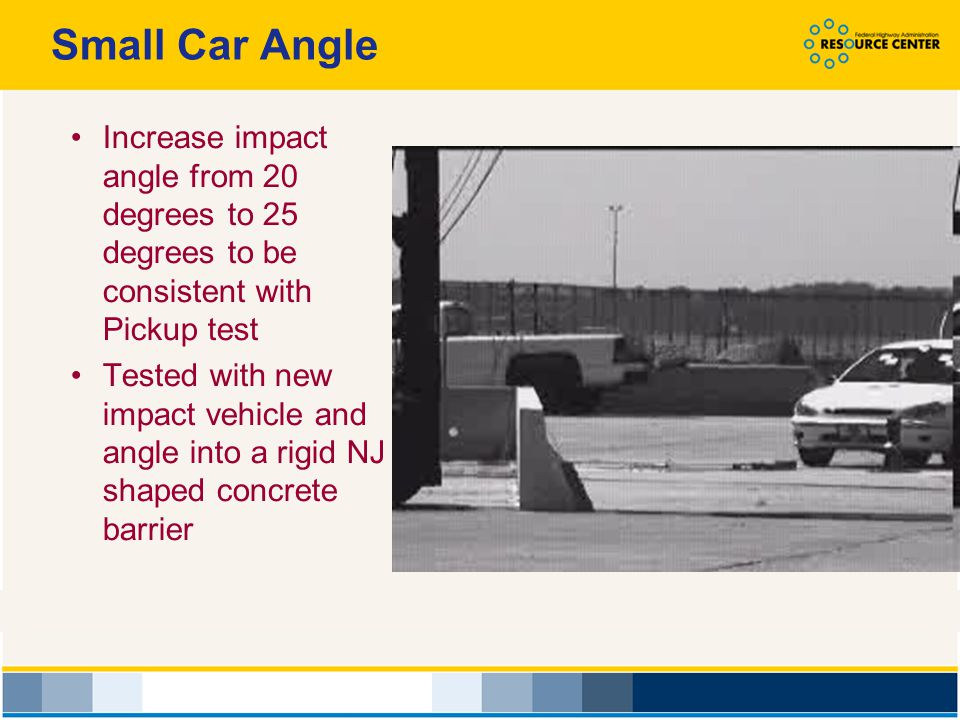 Small Car Angle Increase impact angle from 20 degrees to 25 degrees to be consistent with Pickup test.