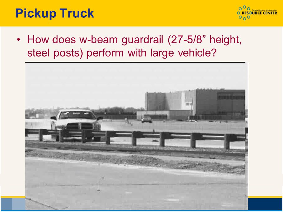 Pickup Truck How does w-beam guardrail (27-5/8 height, steel posts) perform with large vehicle