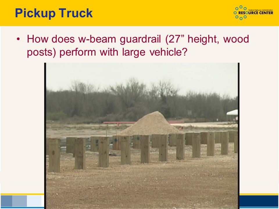Pickup Truck How does w-beam guardrail (27 height, wood posts) perform with large vehicle