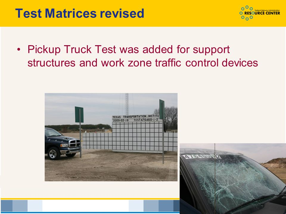 Test Matrices revised Pickup Truck Test was added for support structures and work zone traffic control devices.