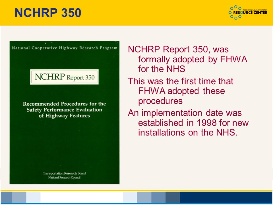 NCHRP 350 NCHRP Report 350, was formally adopted by FHWA for the NHS