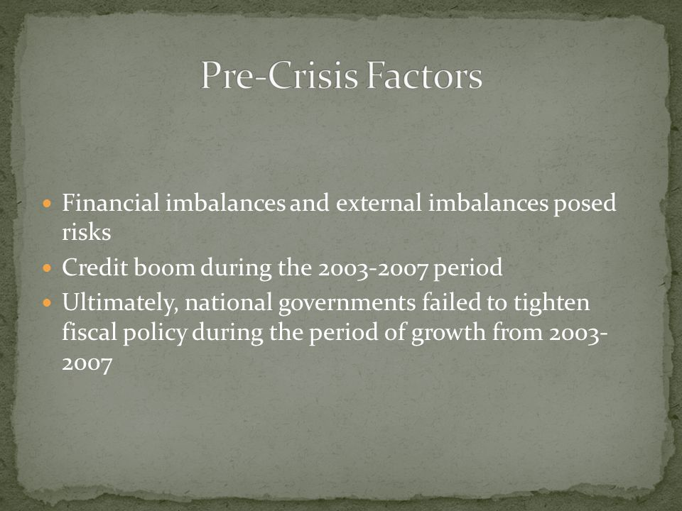 Pre-Crisis Factors Financial imbalances and external imbalances posed risks. Credit boom during the 2003-2007 period.