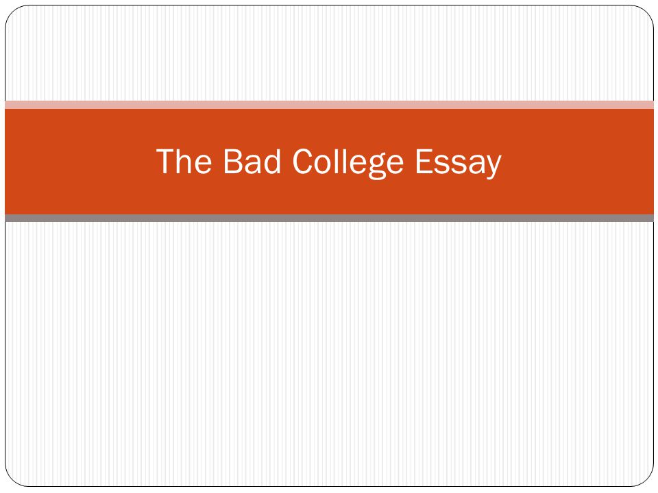 The Bad College Essay