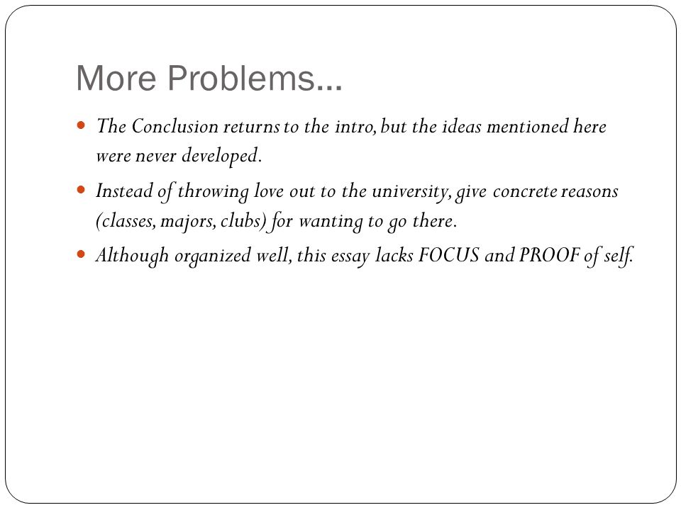More Problems… The Conclusion returns to the intro, but the ideas mentioned here were never developed.