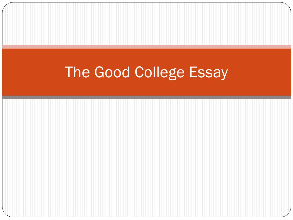 The Good College Essay