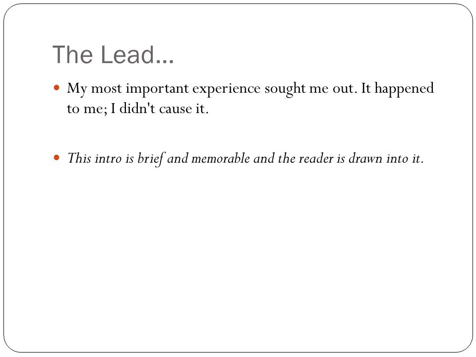 The Lead… My most important experience sought me out. It happened to me; I didn t cause it.