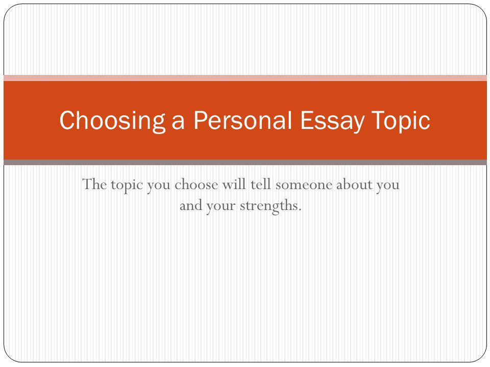 Choosing a Personal Essay Topic
