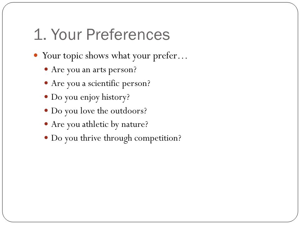 1. Your Preferences Your topic shows what your prefer…