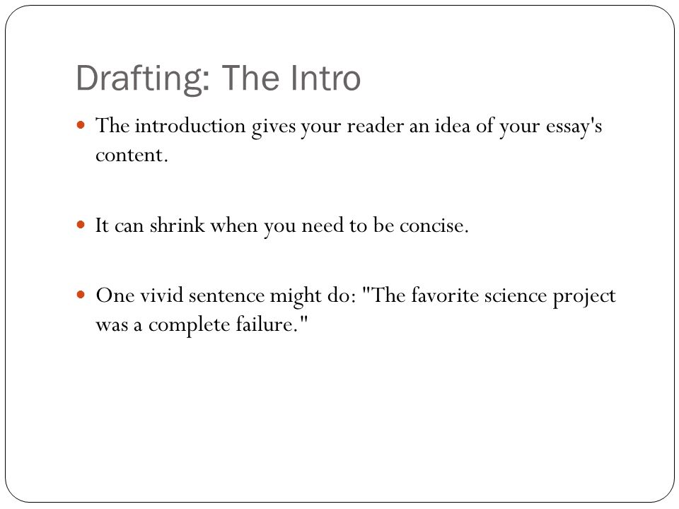 Drafting: The Intro The introduction gives your reader an idea of your essay s content. It can shrink when you need to be concise.
