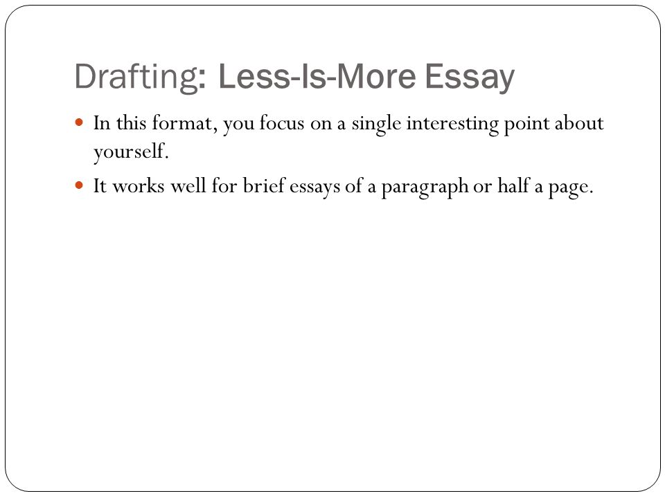 Drafting: Less-Is-More Essay