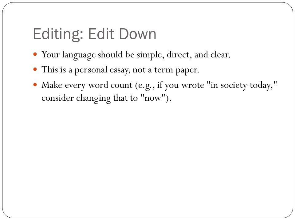 Editing: Edit Down Your language should be simple, direct, and clear.