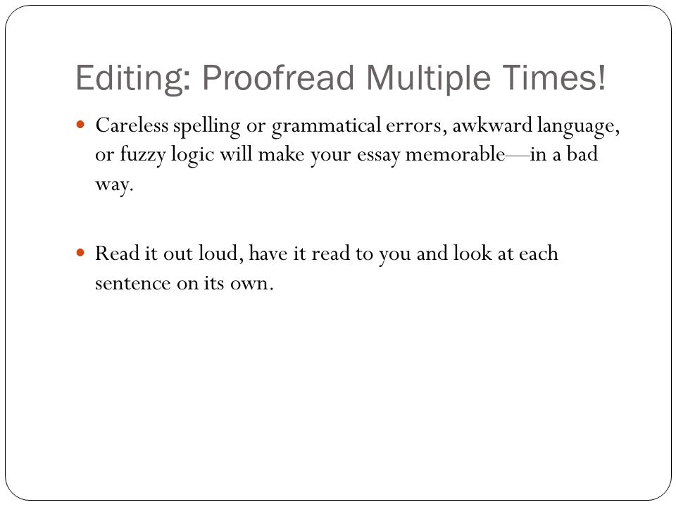 Editing: Proofread Multiple Times!