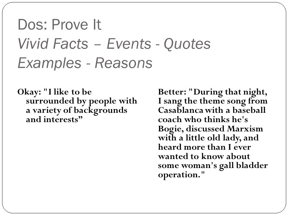 Dos: Prove It Vivid Facts – Events - Quotes Examples - Reasons