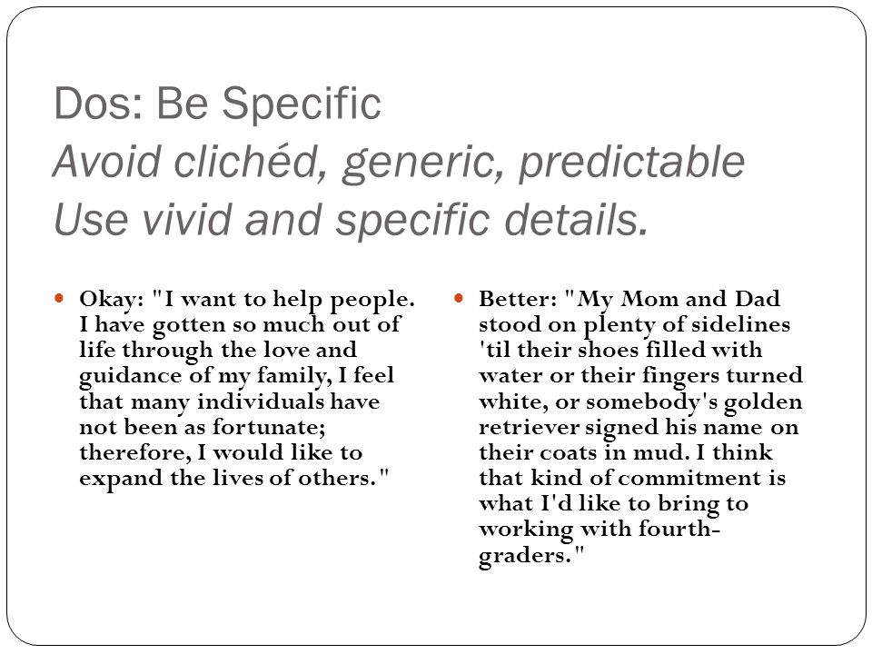 Dos: Be Specific Avoid clichéd, generic, predictable Use vivid and specific details.