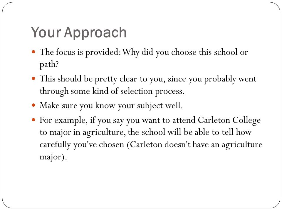 Your Approach The focus is provided: Why did you choose this school or path