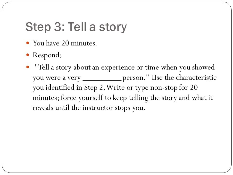 Step 3: Tell a story You have 20 minutes. Respond: