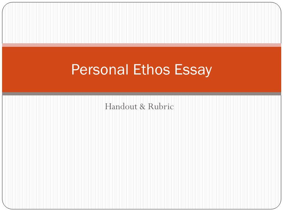 Personal Ethos Essay Handout & Rubric