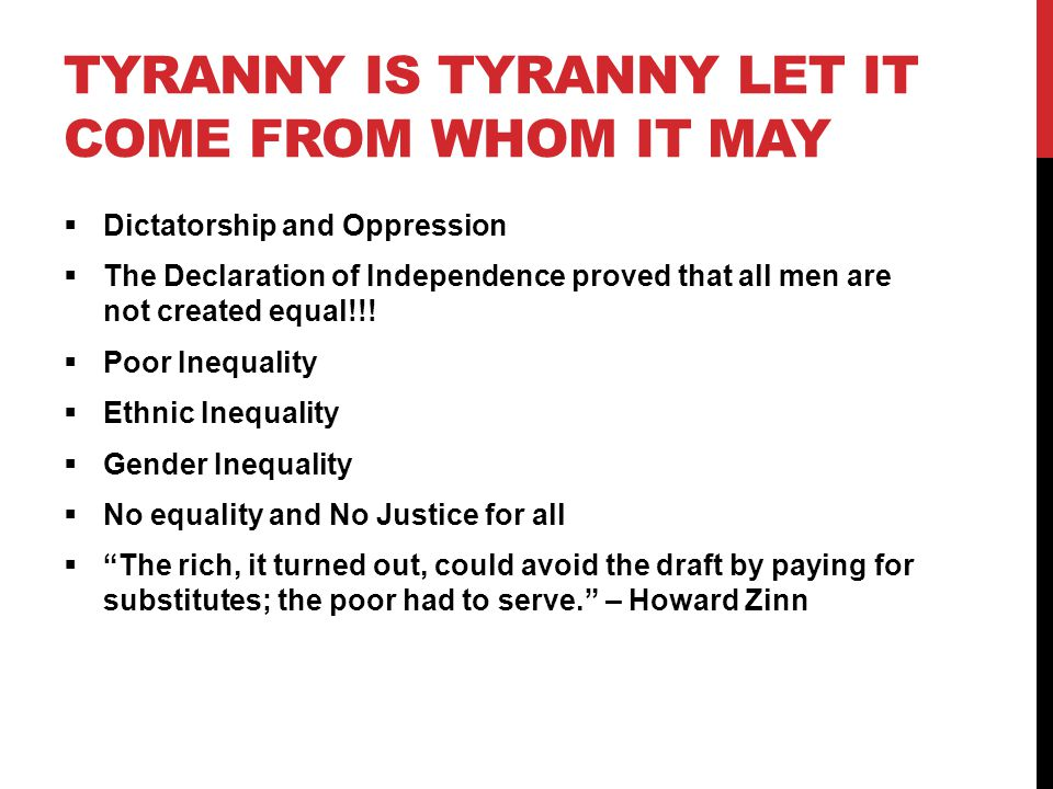Tyranny is Tyranny let it come from whom it may