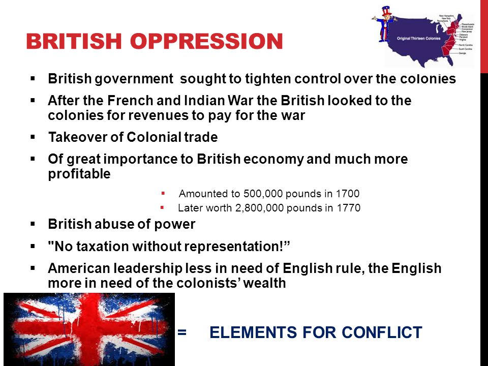 British Oppression = ELEMENTS FOR CONFLICT