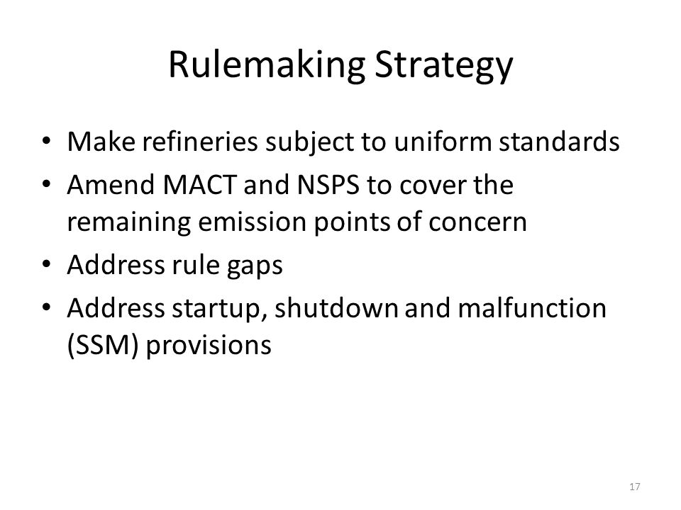 Rulemaking Strategy Make refineries subject to uniform standards