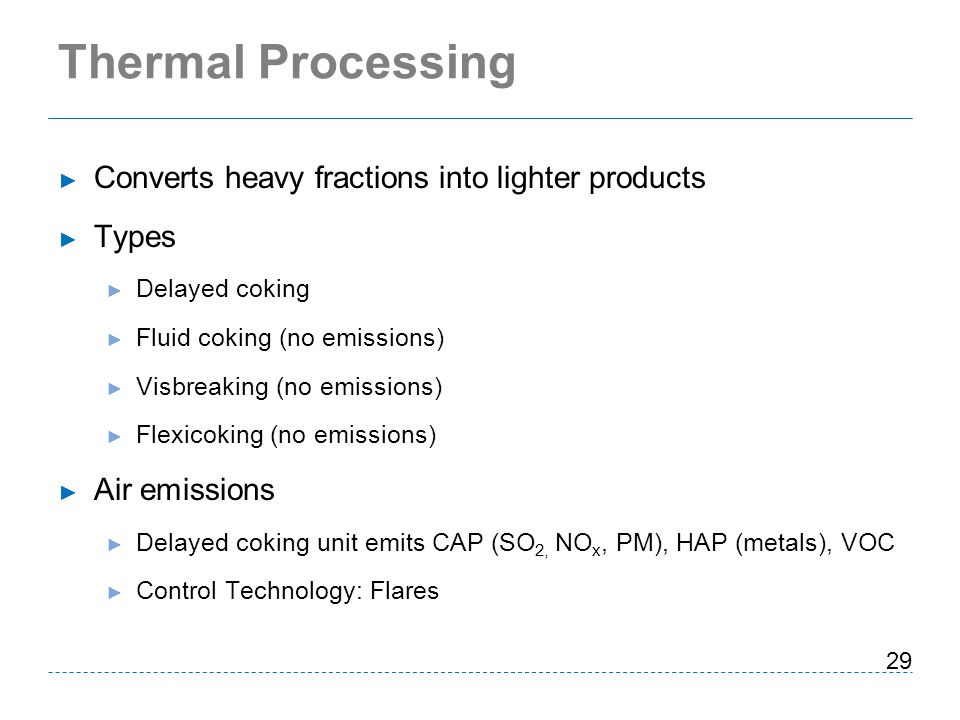 Thermal Processing Converts heavy fractions into lighter products
